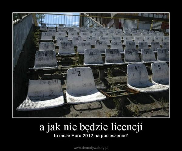 a jak nie będzie licencji – to może Euro 2012 na pocieszenie?