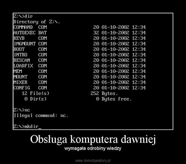 Obsługa komputera dawniej – wymagała odrobiny wiedzy