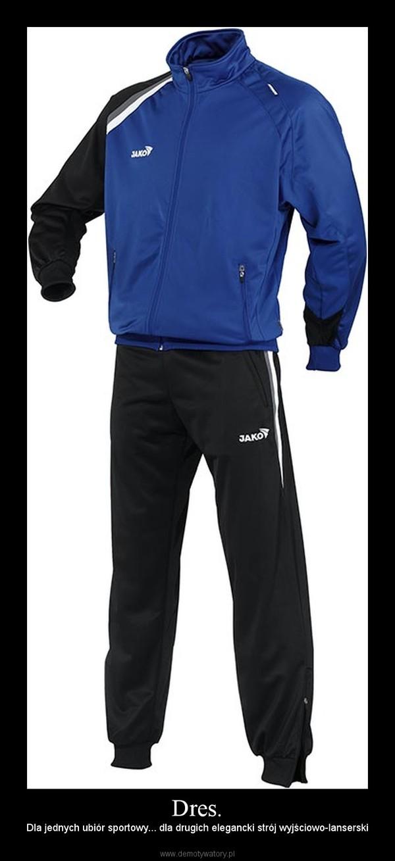 Dres. – Dla jednych ubiór sportowy... dla drugich elegancki strój wyjściowo-lanserski