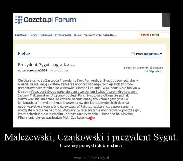 Malczewski, Czajkowski i prezydent Sygut. – Liczą się pomysł i dobre chęci.