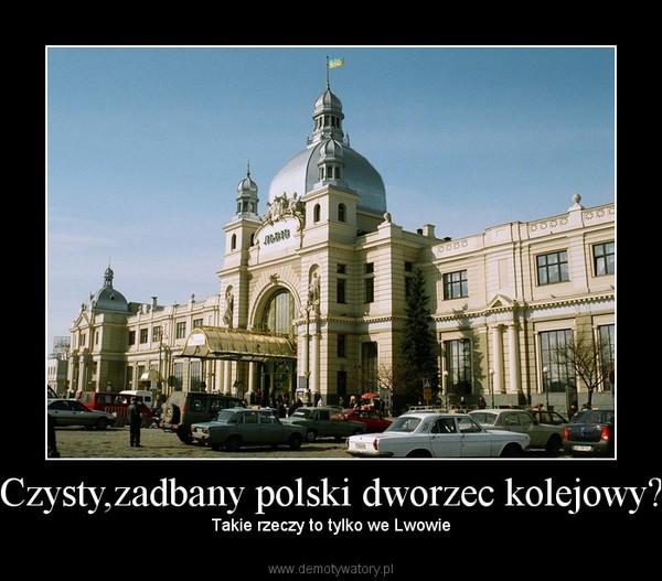 Czysty,zadbany polski dworzec kolejowy? – Takie rzeczy to tylko we Lwowie