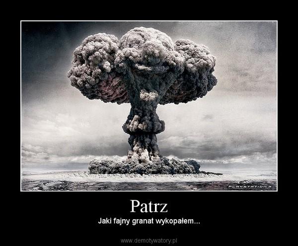Patrz – Jaki fajny granat wykopałem...