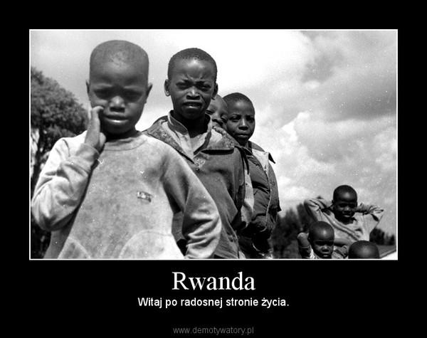 Rwanda – Witaj po radosnej stronie życia.