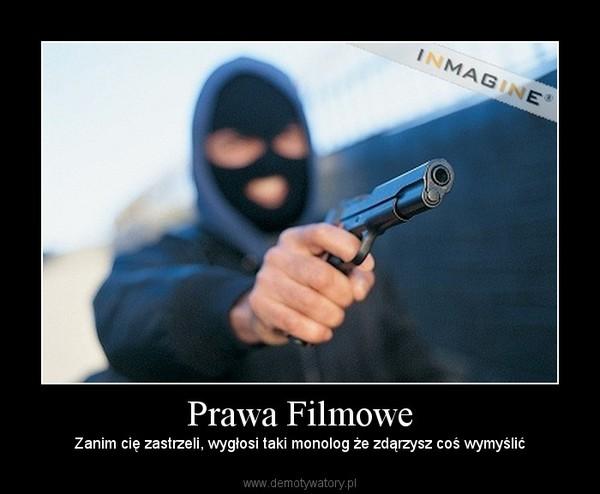 Prawa Filmowe – Zanim cię zastrzeli, wygłosi taki monolog że zdąrzysz coś wymyślić
