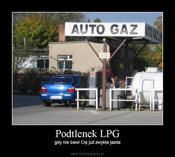 Podtlenek LPG – gdy nie bawi Cię już zwykła jazda