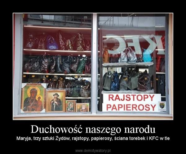 Duchowość naszego narodu – Maryja, trzy sztuki Żydów, rajstopy, papierosy, ściana torebek i KFC w tle