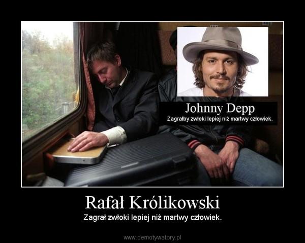 Rafał Królikowski – Zagrał zwłoki lepiej niż martwy człowiek.