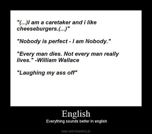 English –  Everything sounds better in english