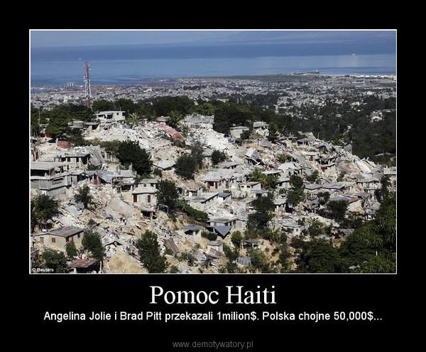 Pomoc Haiti – Angelina Jolie i Brad Pitt przekazali 1milion$. Polska chojne 50,000$...