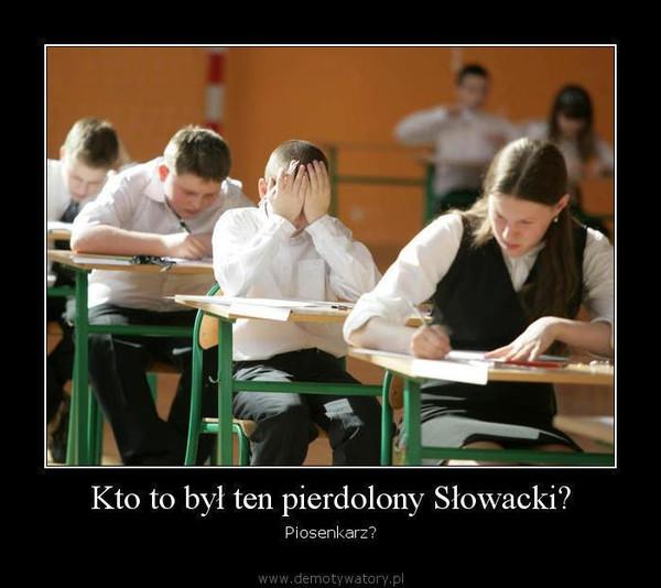 Kto to był ten pierdolony Słowacki? – Piosenkarz?