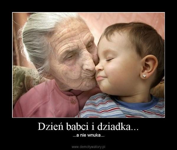 Dzień babci i dziadka... – ...a nie wnuka...