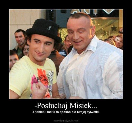 -Posłuchaj Misiek...