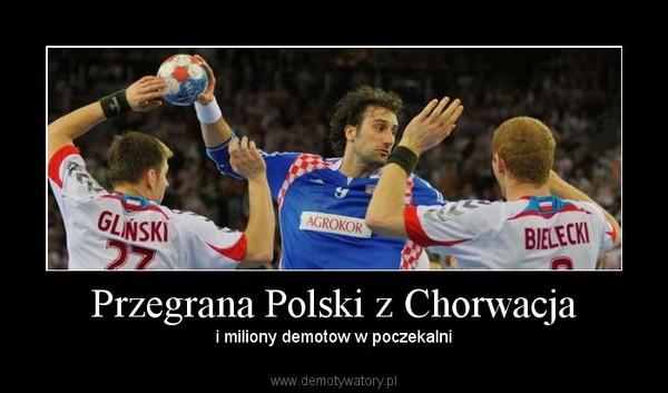 Przegrana Polski z Chorwacja – i miliony demotow w poczekalni