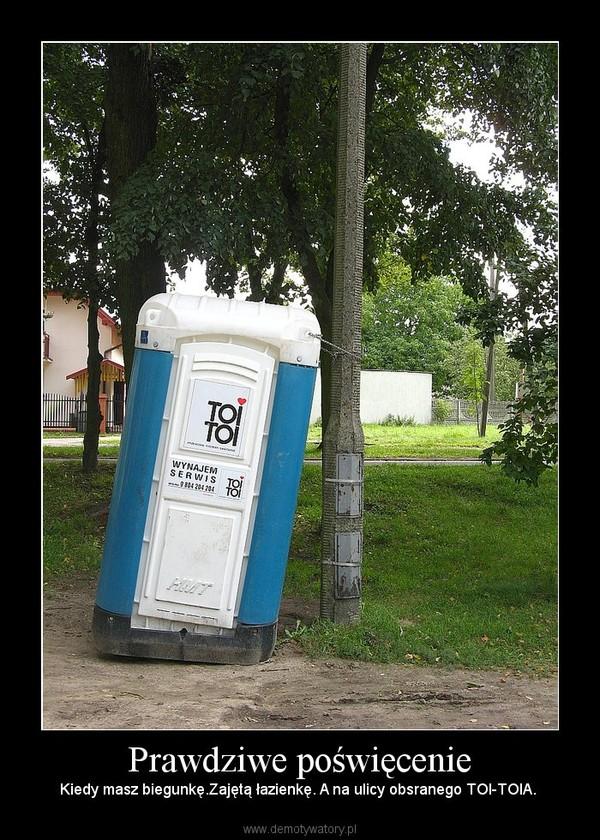 Prawdziwe poświęcenie – Kiedy masz biegunkę.Zajętą łazienkę. A na ulicy obsranego TOI-TOIA.