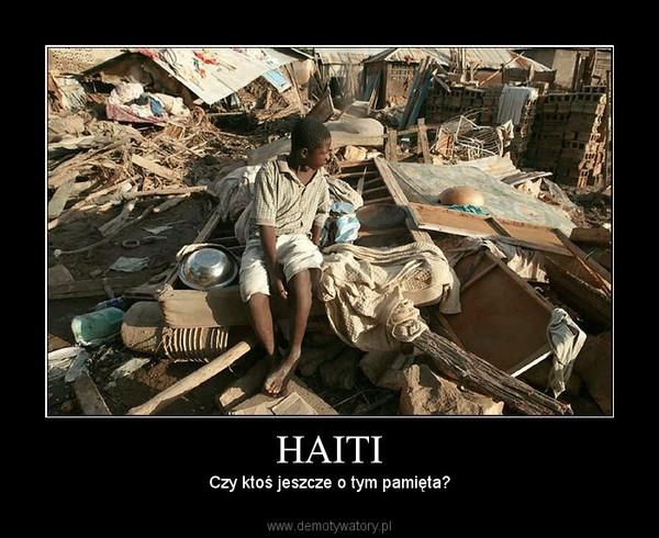 HAITI –  Czy ktoś jeszcze o tym pamięta?