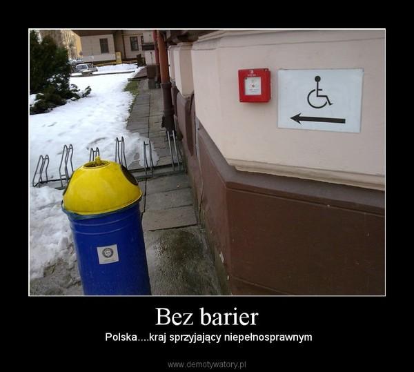 Bez barier –  Polska....kraj sprzyjający niepełnosprawnym