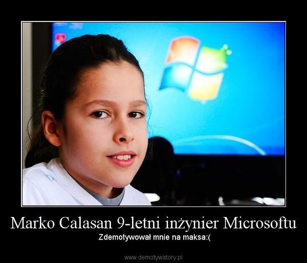 Marko Calasan 9-letni inżynier Microsoftu –  Zdemotywował mnie na maksa:(