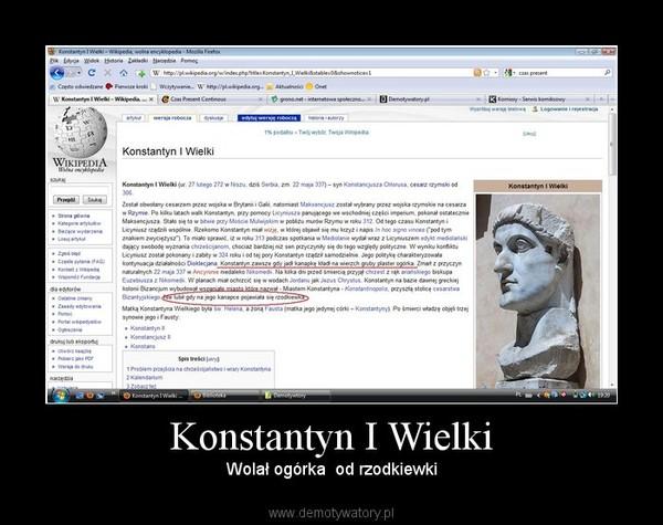 Konstantyn I Wielki – Wolał ogórka  od rzodkiewki