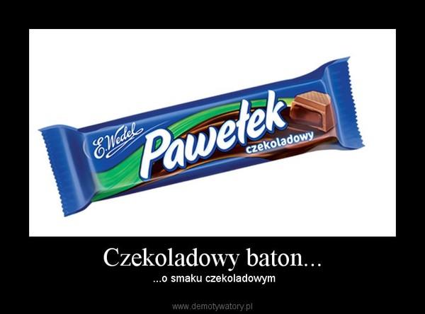 Czekoladowy baton... –  ...o smaku czekoladowym
