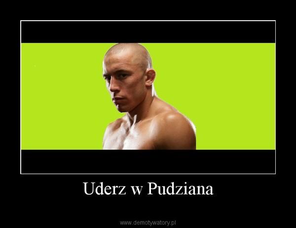 Uderz w Pudziana –