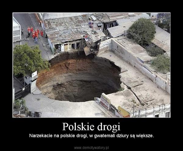 Polskie drogi –  Narzekacie na polskie drogi, w gwatemali dziury są większe.