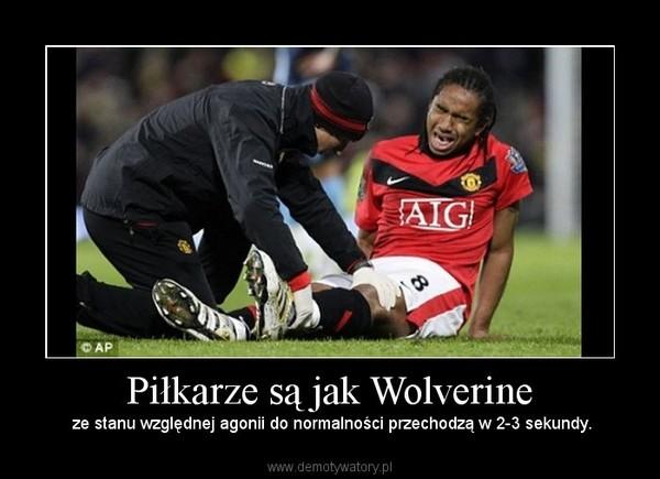 Piłkarze są jak Wolverine –  ze stanu względnej agonii do normalności przechodzą w 2-3 sekundy.