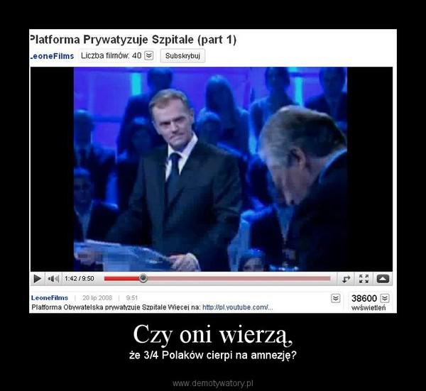 Czy oni wierzą, – że 3/4 Polaków cierpi na amnezję?