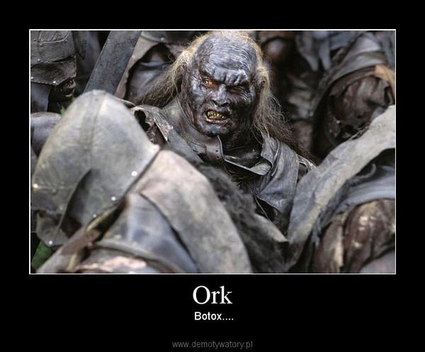 Ork –  Botox....