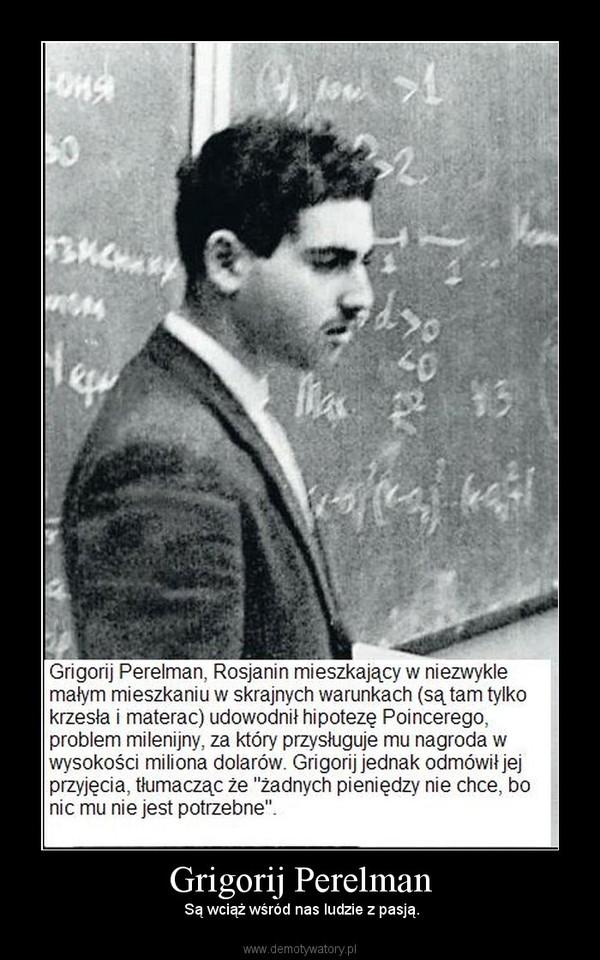 Grigorij Perelman –  Są wciąż wśród nas ludzie z pasją.