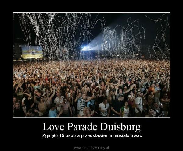 Love Parade Duisburg –  Zginęło 15 osób a przedstawienie musiało trwać