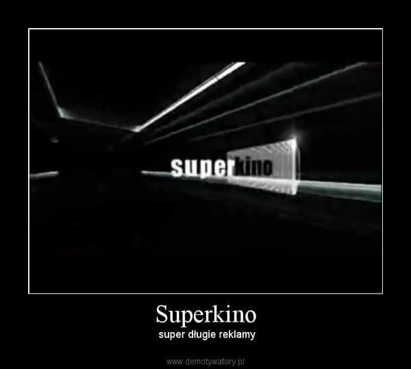 Superkino –  super długie reklamy