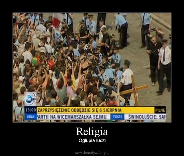 Religia – Ogłupia ludzi