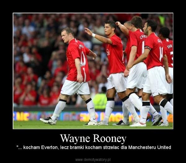 """Wayne Rooney –  """"... kocham Everton, lecz bramki kocham strzelac dla Manchesteru United"""