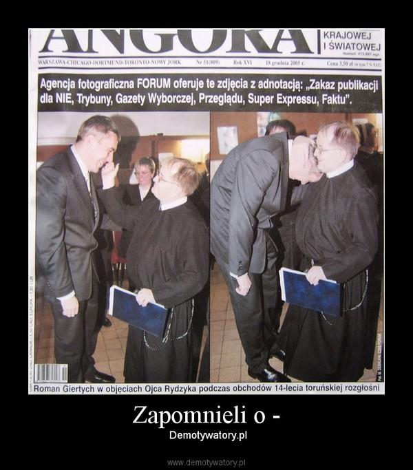 Zapomnieli o - –  Demotywatory.pl