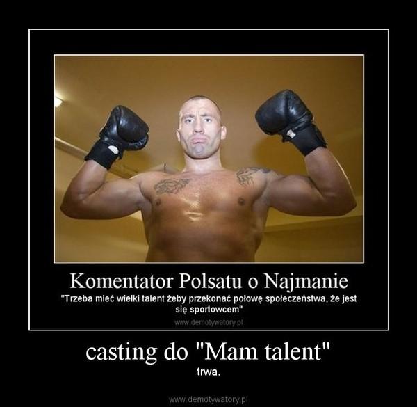 "casting do ""Mam talent"" – trwa."