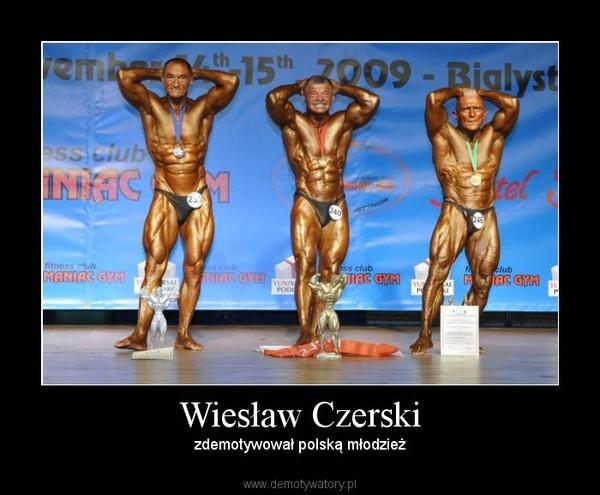 Wiesław Czerski – zdemotywował polską młodzież