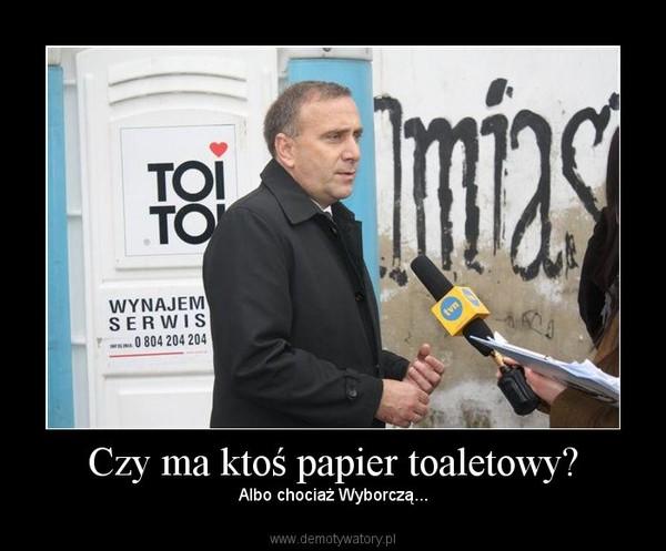 Czy ma ktoś papier toaletowy? – Albo chociaż Wyborczą...