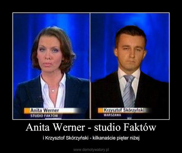 Anita Werner - studio Faktów – i Krzysztof Skórzyński - kilkanaście pięter niżej