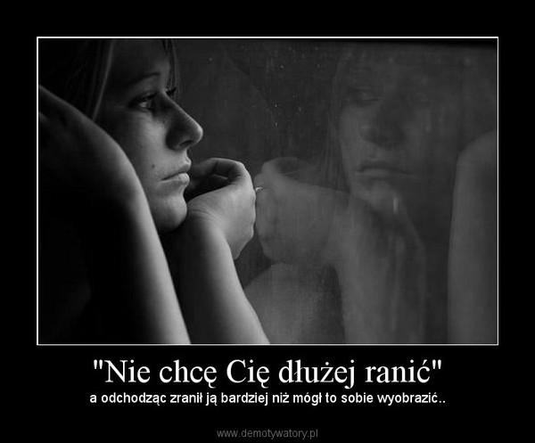 """""""Nie chcę Cię dłużej ranić"""" – a odchodząc zranił ją bardziej niż mógł to sobie wyobrazić.."""