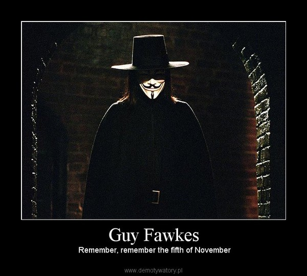 Guy Fawkes –  Remember, remember the fifth of November