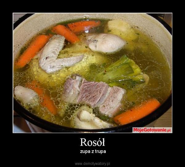 Rosół –  zupa z trupa