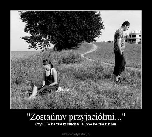 ''Zostańmy przyjaciółmi...''