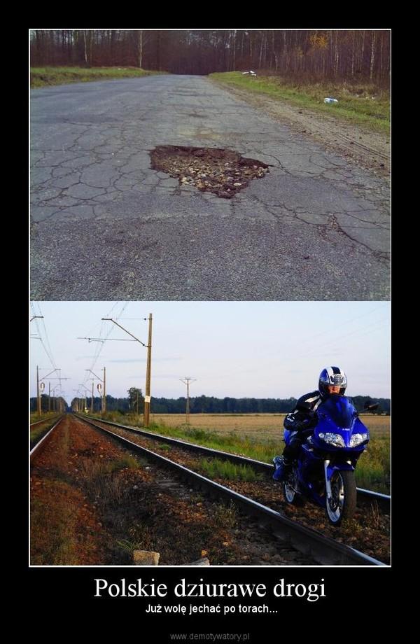 Polskie dziurawe drogi –  Już wolę jechać po torach...