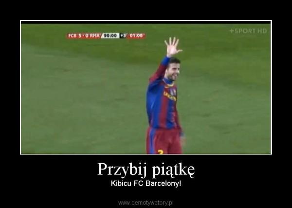 Przybij piątkę – Kibicu FC Barcelony!