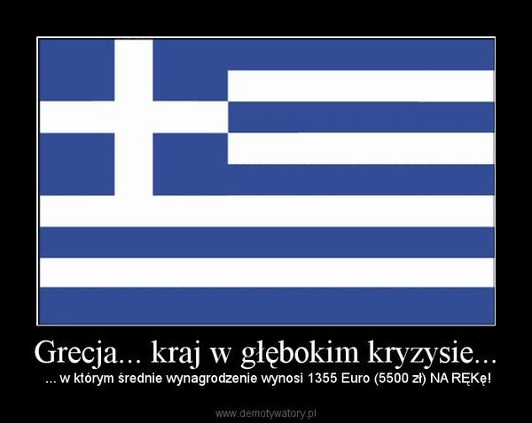 Grecja... kraj w głębokim kryzysie... –  ... w którym średnie wynagrodzenie wynosi 1355 Euro (5500 zł) NA RĘKę!