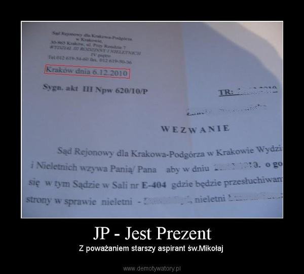 JP - Jest Prezent – Z poważaniem starszy aspirant św.Mikołaj
