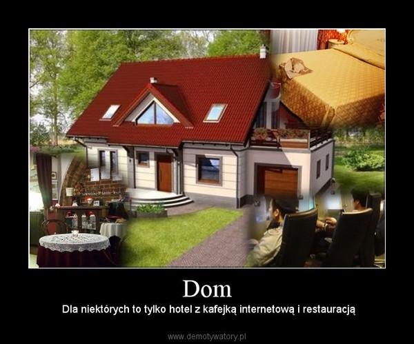 Dom –  Dla niektórych to tylko hotel z kafejką internetową i restauracją