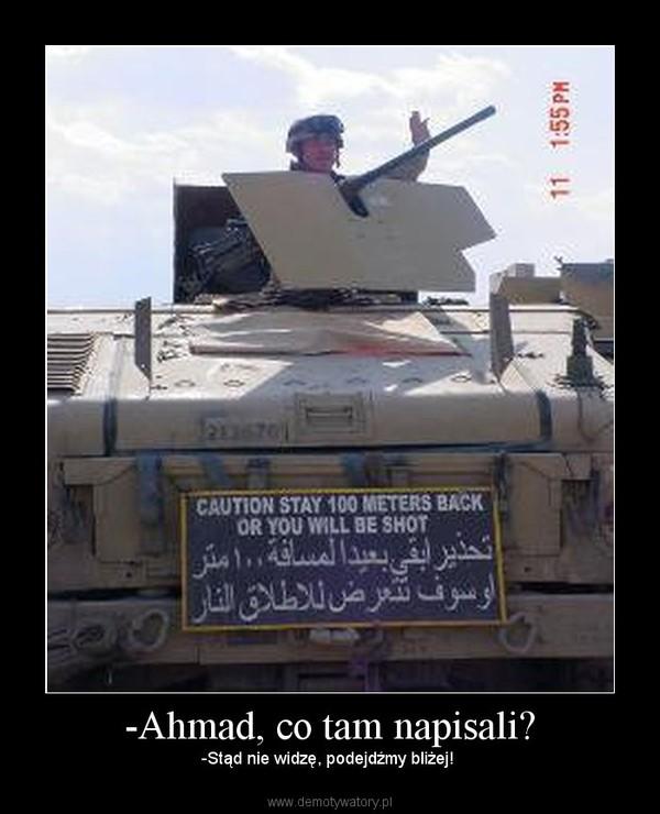 -Ahmad, co tam napisali? – -Stąd nie widzę, podejdźmy bliżej!