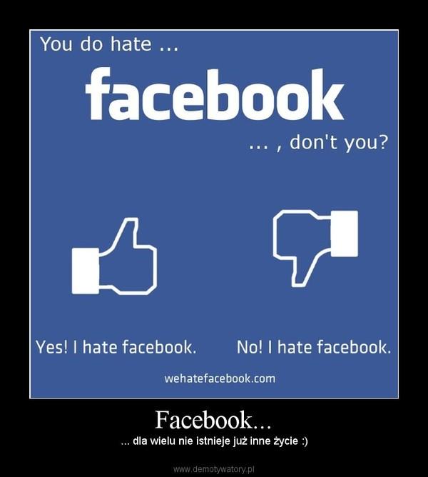 Facebook... – ... dla wielu nie istnieje już inne życie :)