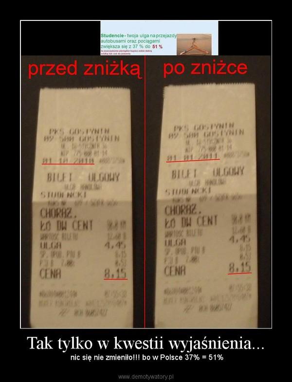 Tak tylko w kwestii wyjaśnienia... – nic się nie zmieniło!!! bo w Polsce 37% = 51%
